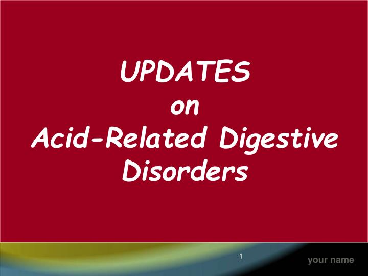 Updates on acid related digestive disorders