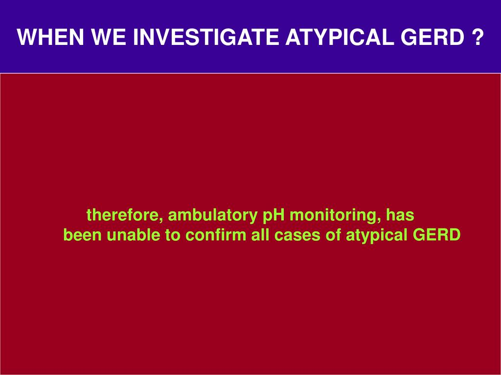 WHEN WE INVESTIGATE ATYPICAL GERD ?