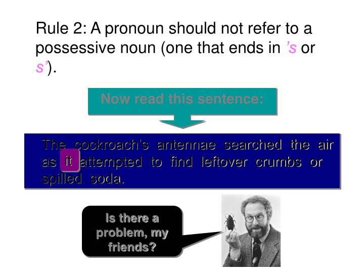 Rule 2: A pronoun should not refer to a possessive noun (one that ends in