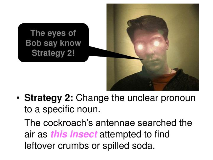 The eyes of Bob say know Strategy 2!