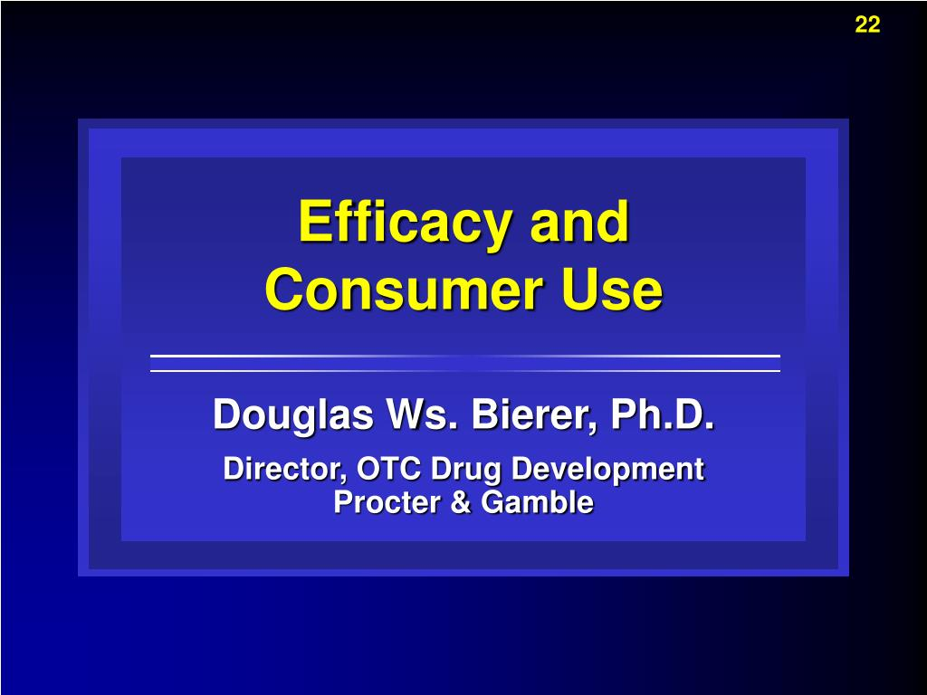 Efficacy and Consumer Use