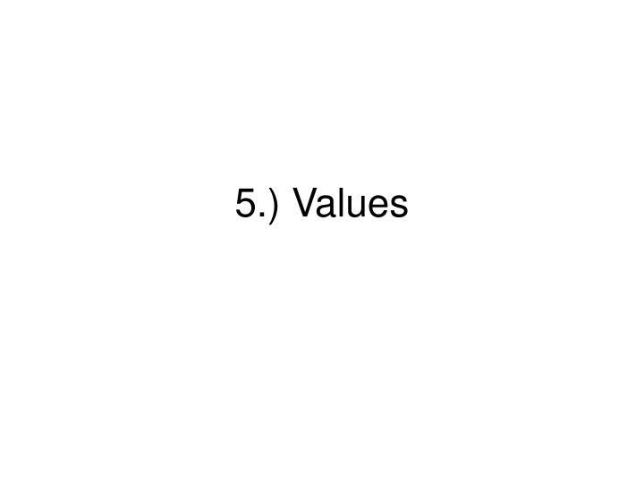 5.) Values
