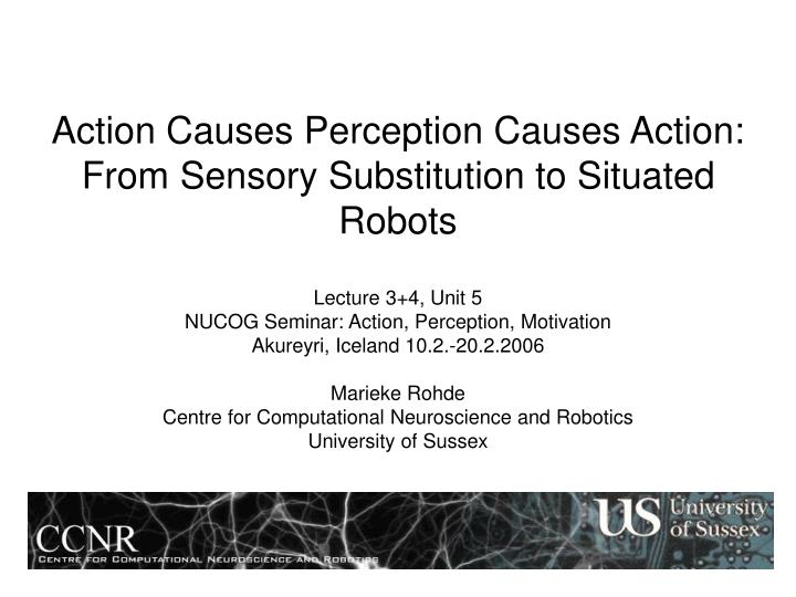 Action causes perception causes action from sensory substitution to situated robots