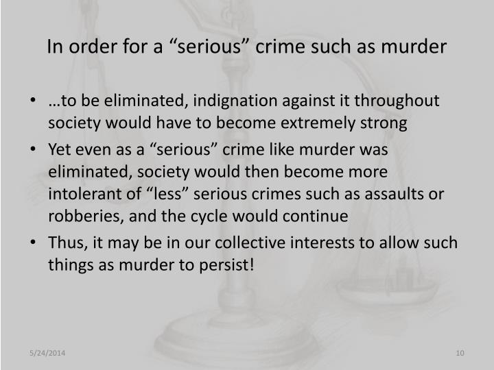 "In order for a ""serious"" crime such as murder"