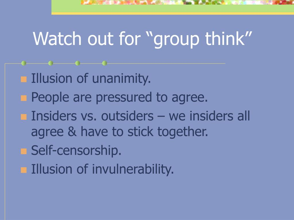 "Watch out for ""group think"""