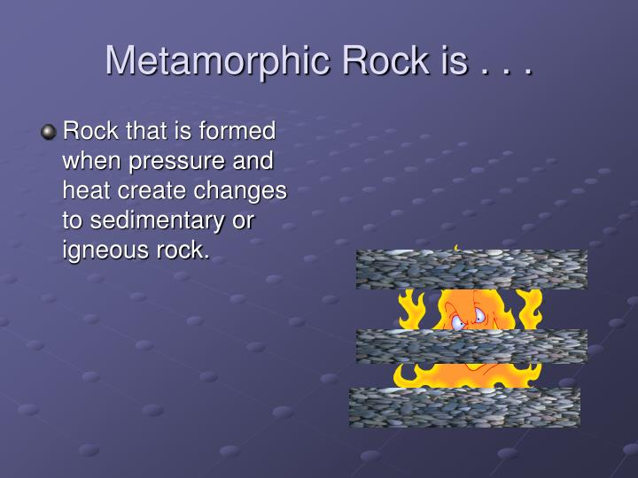 Metamorphic Rock is . . .