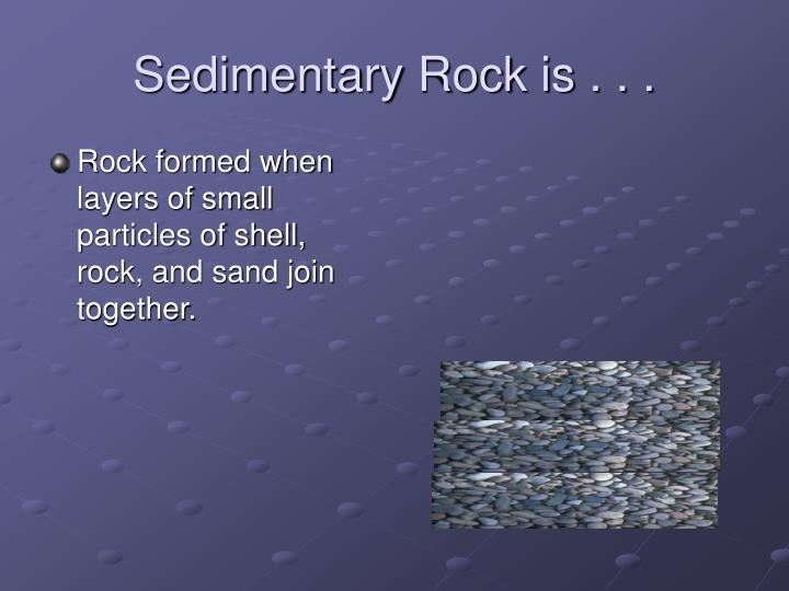 Sedimentary Rock is . . .