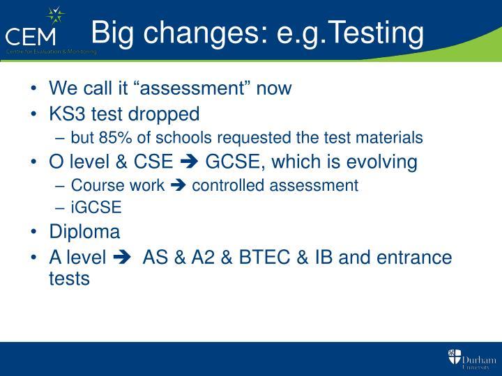 Big changes: e.g.Testing