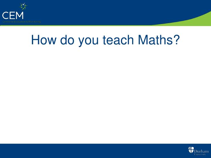 How do you teach Maths?