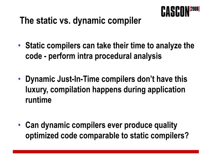 The static vs. dynamic compiler