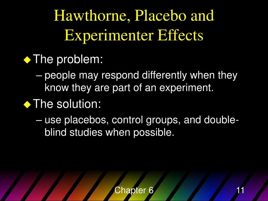Hawthorne, Placebo and Experimenter Effects