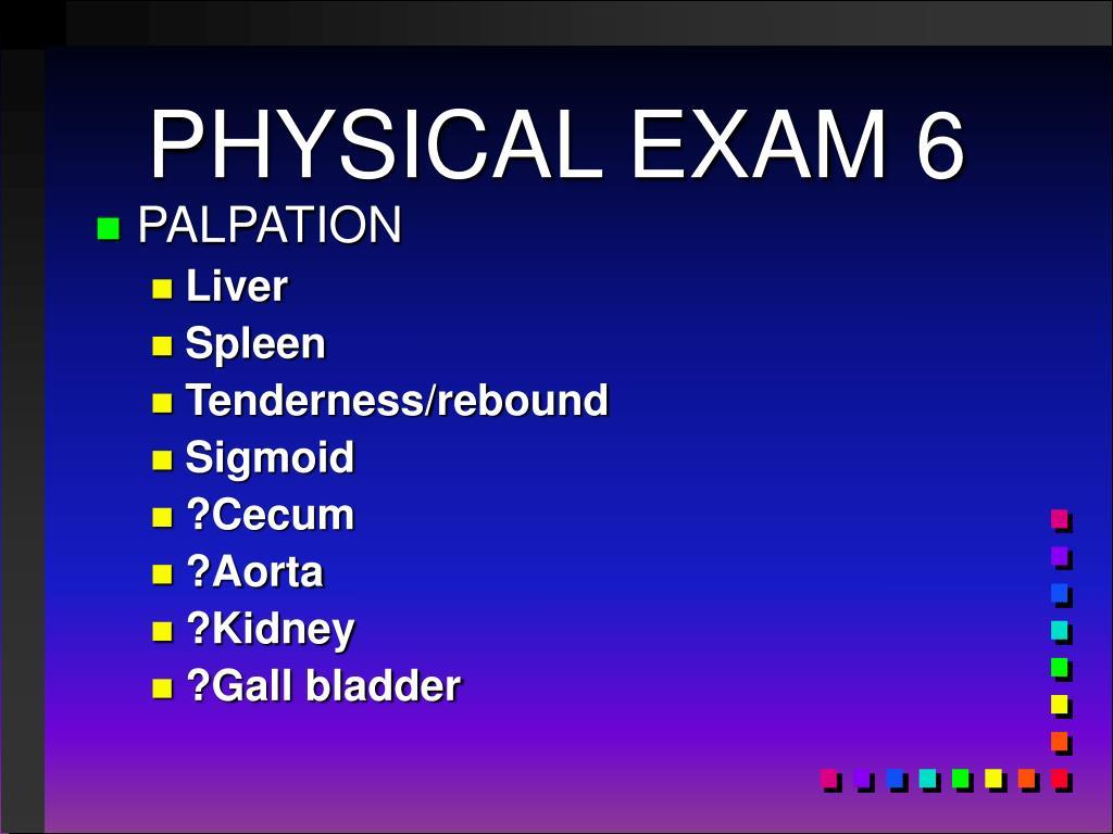 PHYSICAL EXAM 6