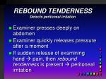 rebound tenderness detects peritoneal irritation