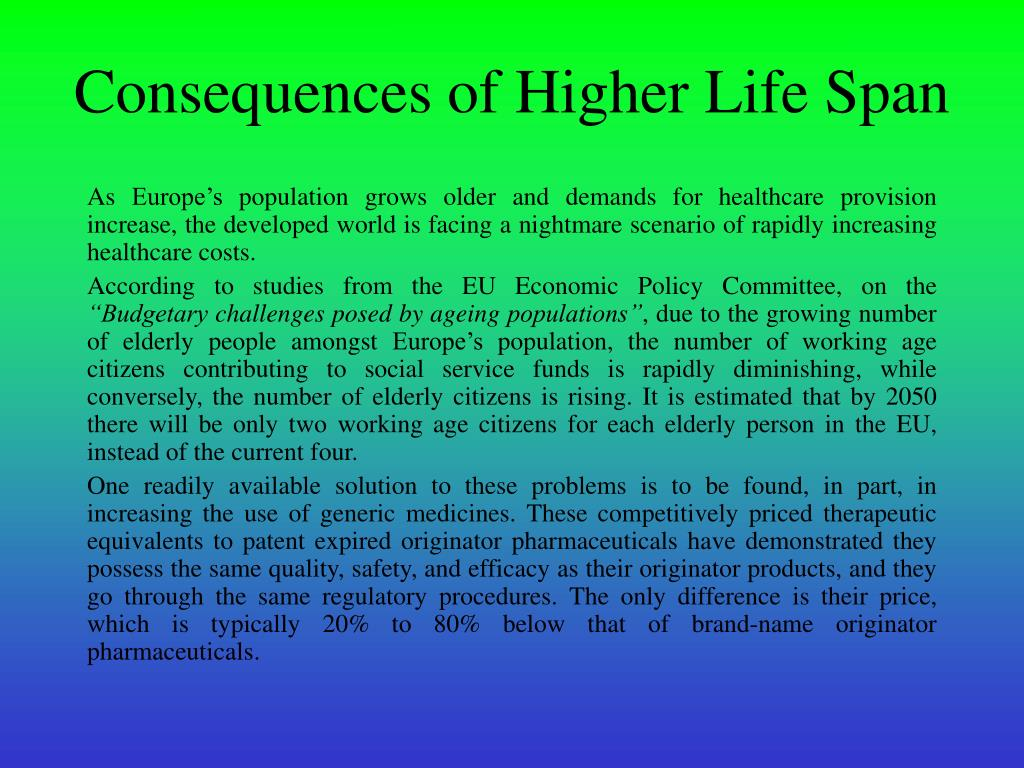 Consequences of Higher Life Span