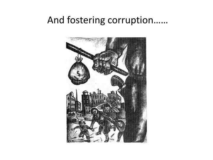 And fostering corruption……