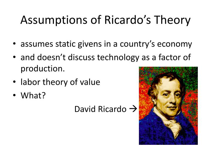 Assumptions of Ricardo's Theory