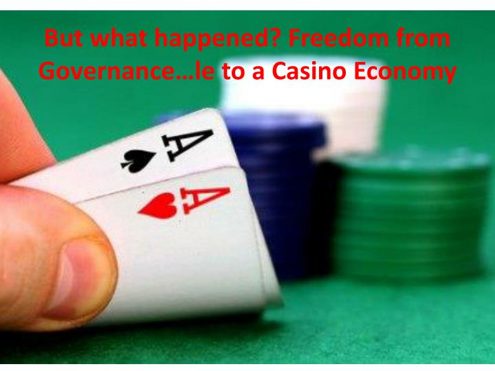 But what happened? Freedom from Governance…le to a Casino