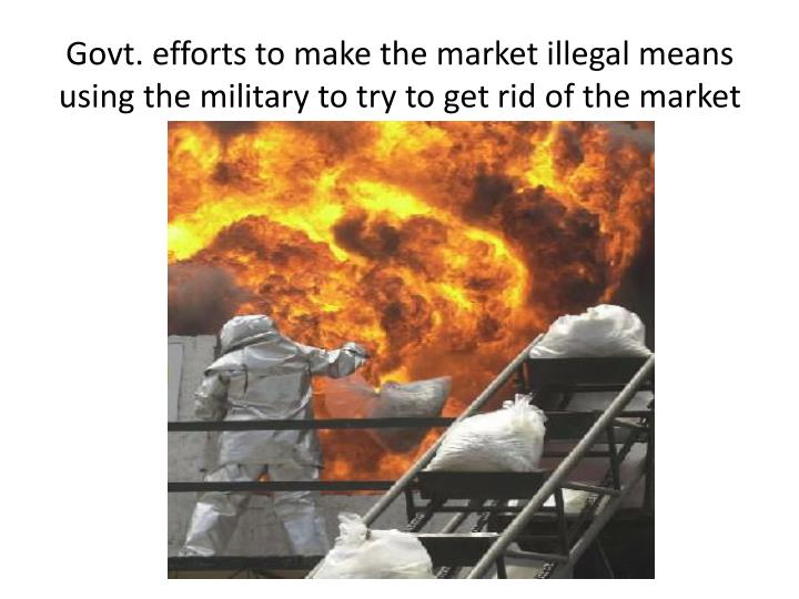 Govt. efforts to make the market illegal means using the military to try to get rid of the market