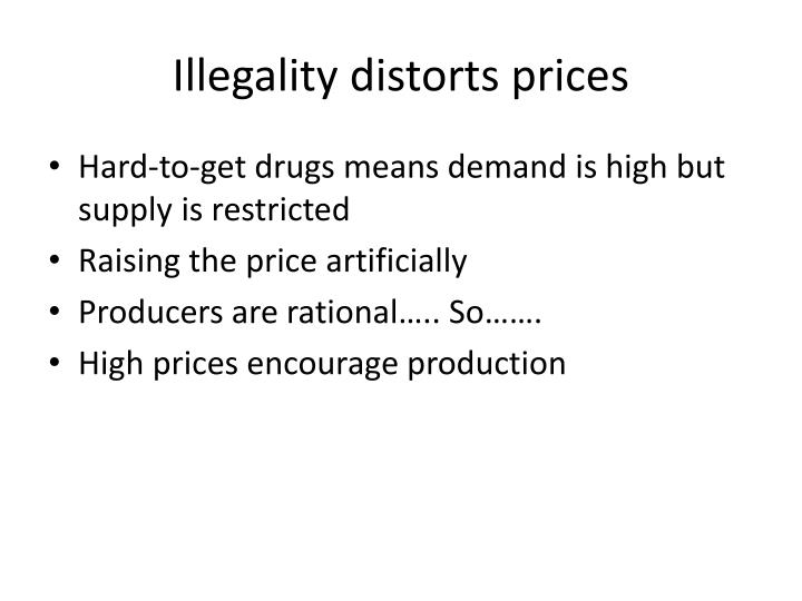 Illegality distorts prices