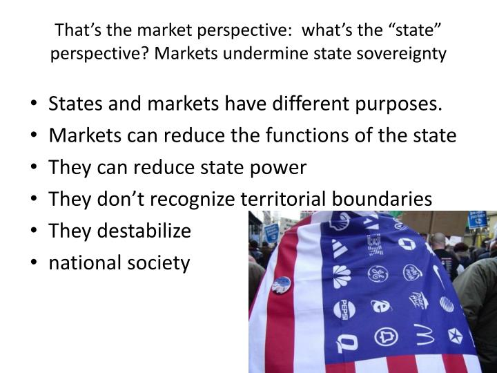 "That's the market perspective:  what's the ""state"" perspective? Markets undermine state sovereignty"