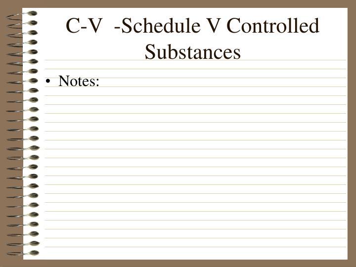 C-V  -Schedule V Controlled Substances