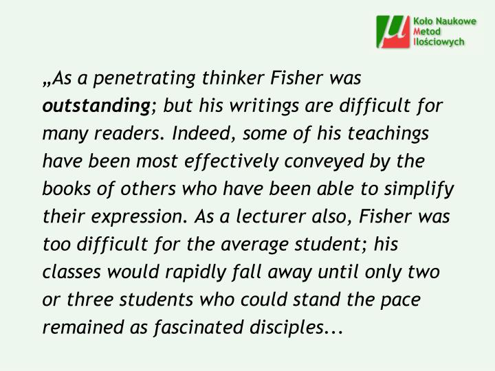 """As a penetrating thinker Fisher was"