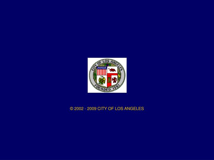 © 2002 - 2009 CITY OF LOS ANGELES