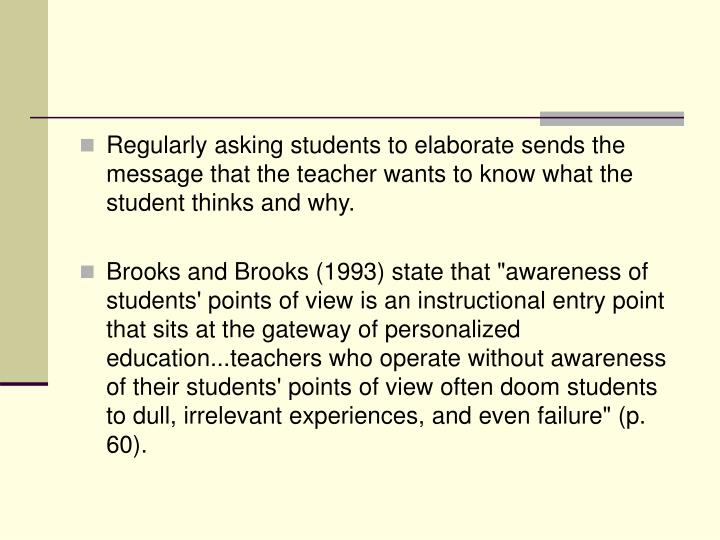 Regularly asking students to elaborate sends the message that the teacher wants to know what the student thinks and why.