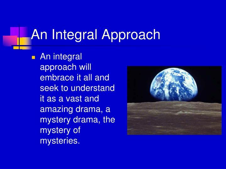 An Integral Approach