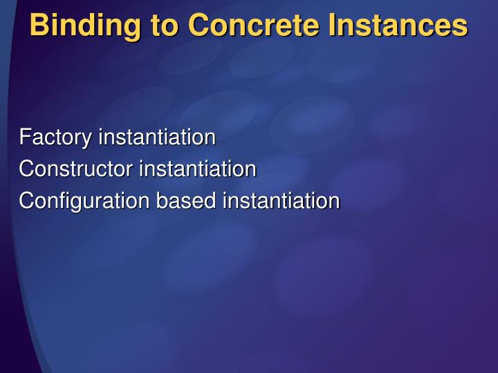 Binding to Concrete Instances