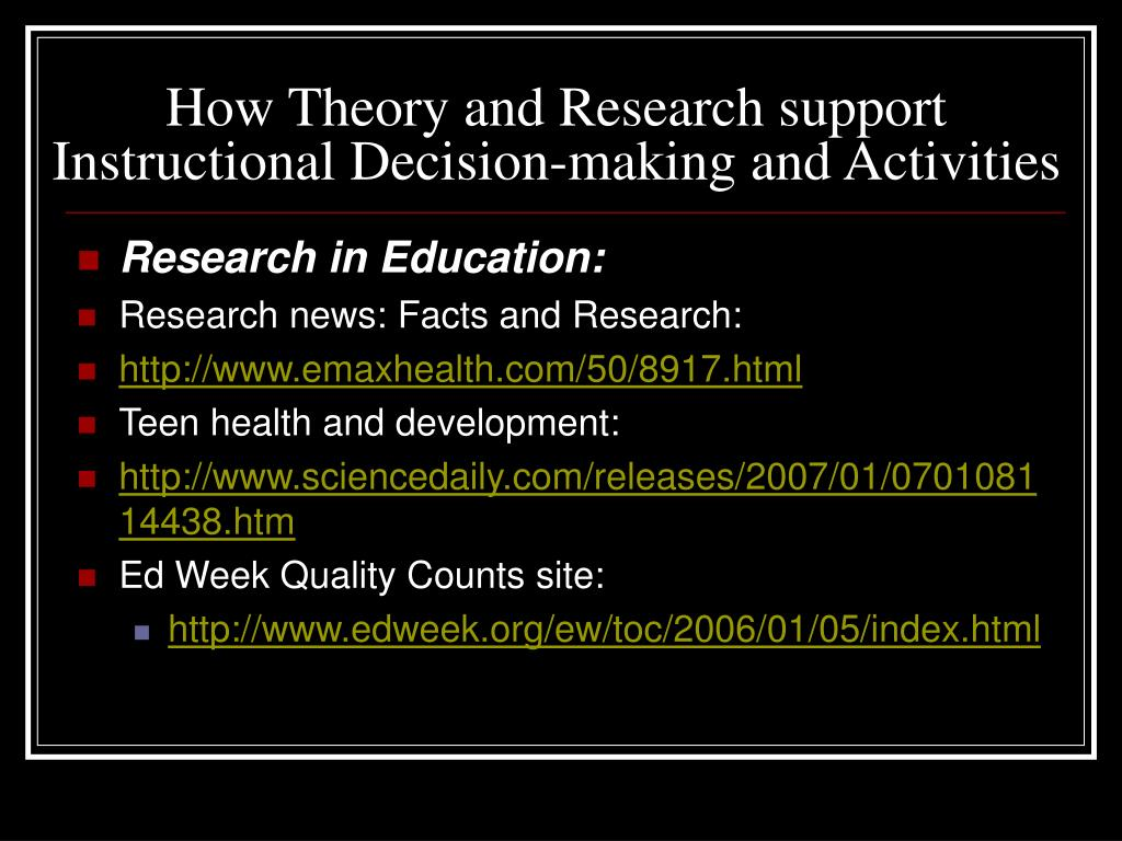 How Theory and Research support Instructional Decision-making and Activities