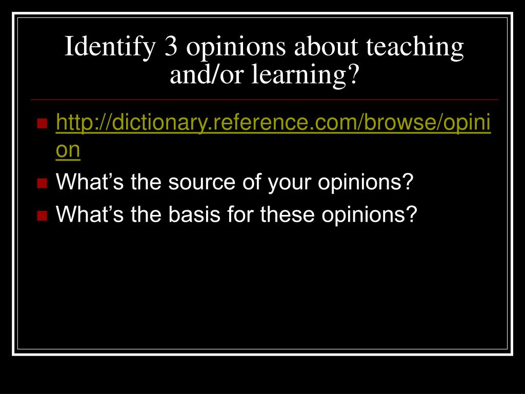 Identify 3 opinions about teaching and/or learning?