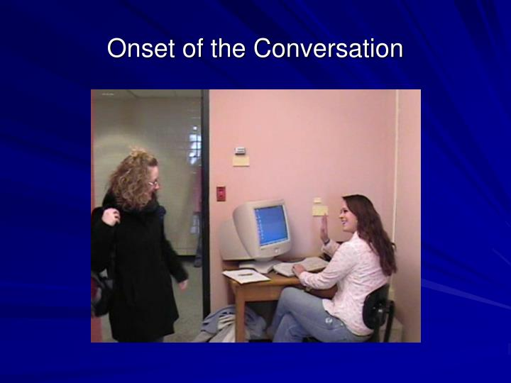 Onset of the Conversation