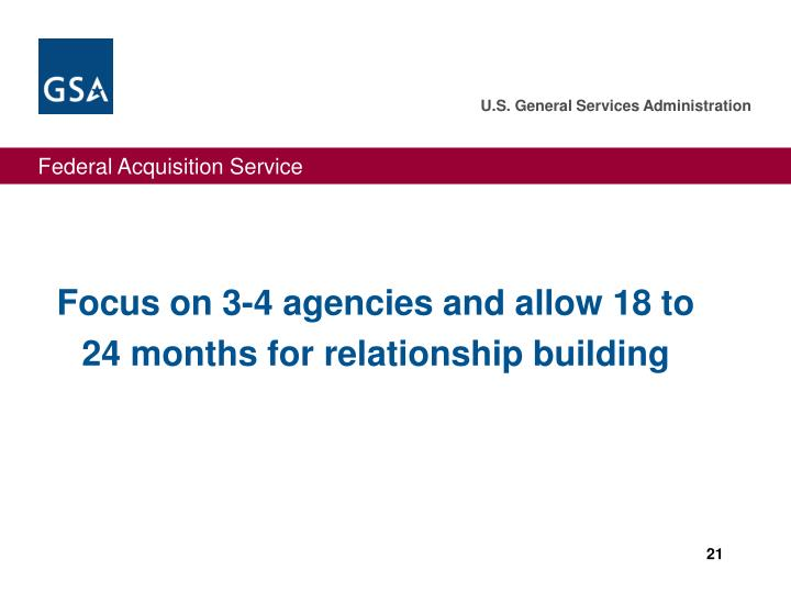 Focus on 3-4 agencies and allow 18 to