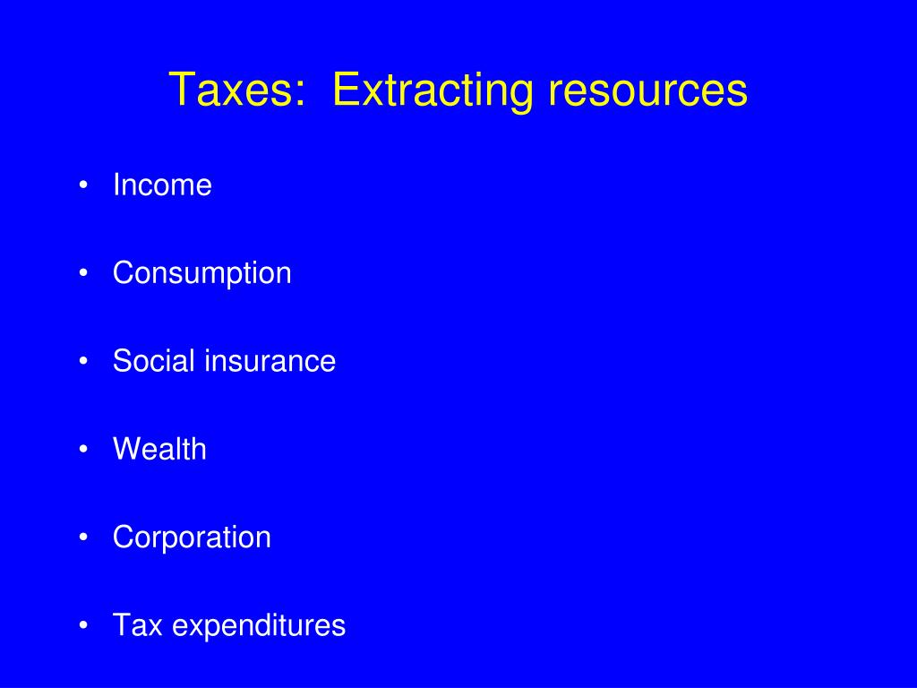 Taxes:  Extracting resources