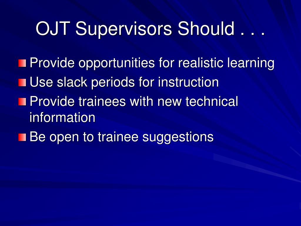 OJT Supervisors Should . . .