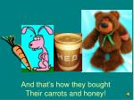 and that s how they bought their carrots and honey
