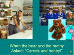 when the bear and the bunny asked carrots and honey