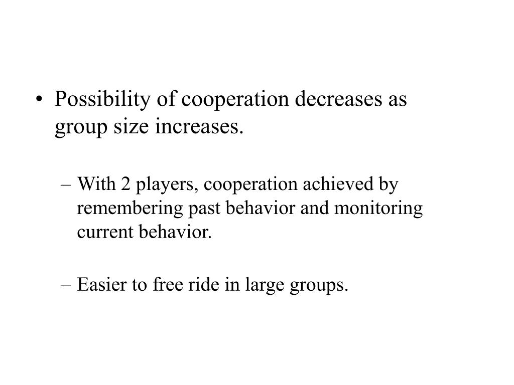 Possibility of cooperation decreases as group size increases.