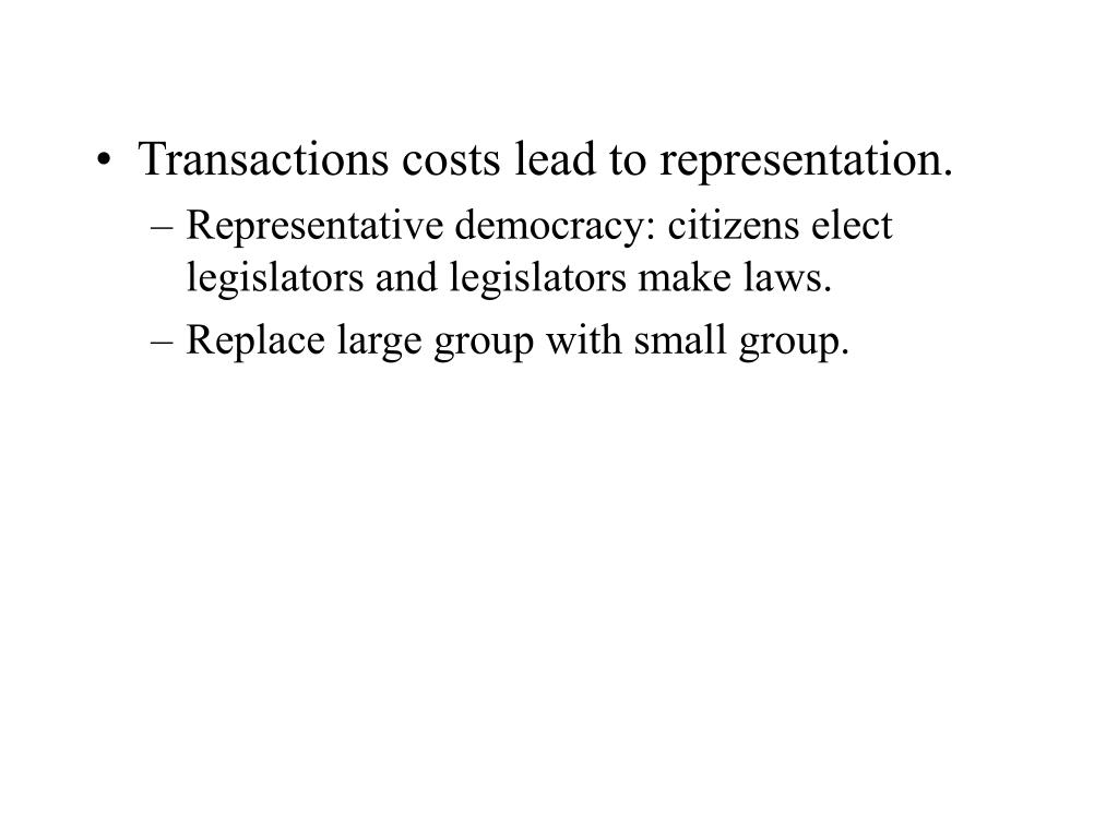 Transactions costs lead to representation.
