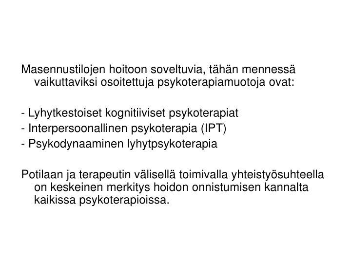 Masennustilojen hoitoon soveltuvia, tähän mennessä vaikuttaviksi osoitettuja psykoterapiamuotoja ovat: