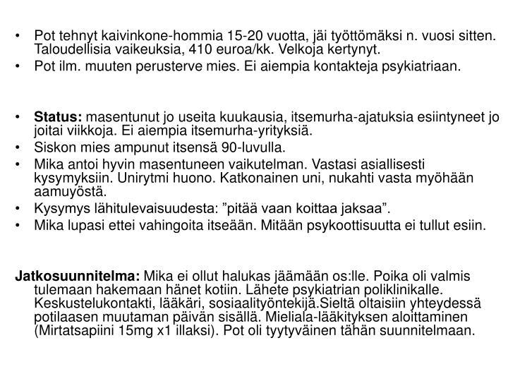 Pot tehnyt kaivinkone-hommia 15-20 vuotta, jäi työttömäksi n. vuosi sitten. Taloudellisia vaikeuksia, 410 euroa/kk. Velkoja kertynyt.