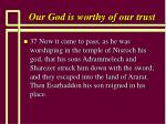 our god is worthy of our trust19