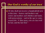 our god is worthy of our trust28