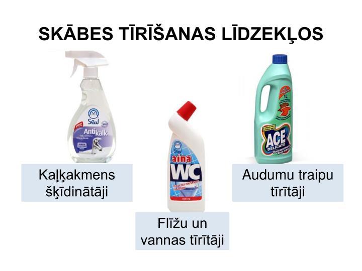 SKĀBES TĪRĪŠANAS LĪDZEKĻOS