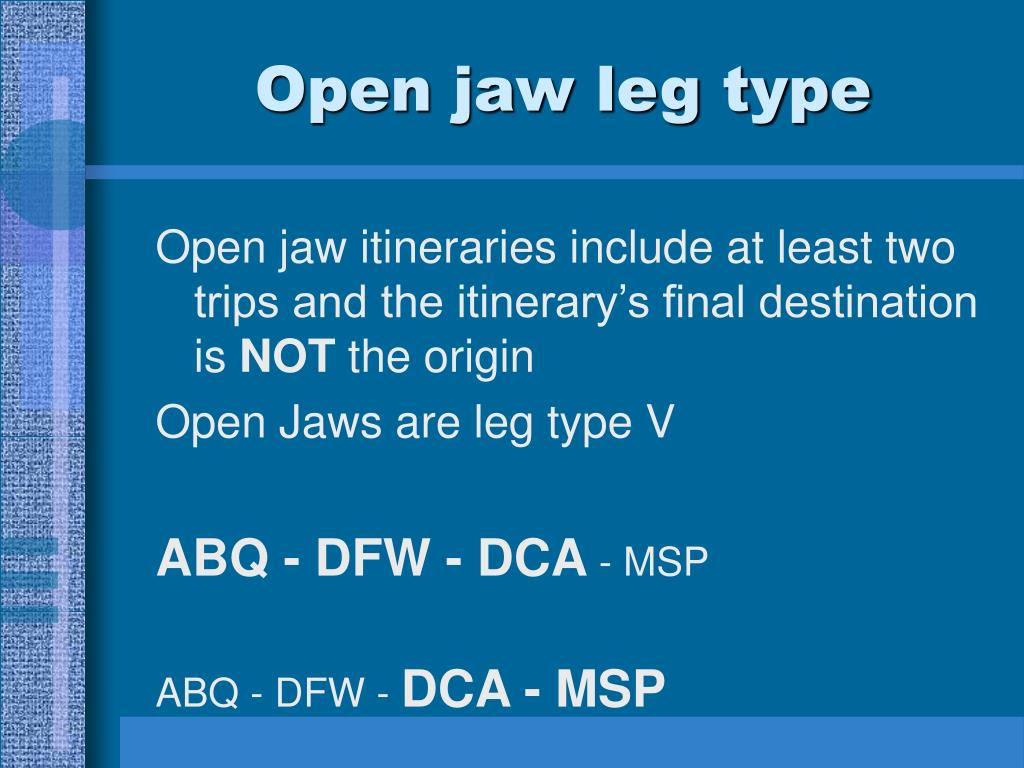 Open jaw leg type