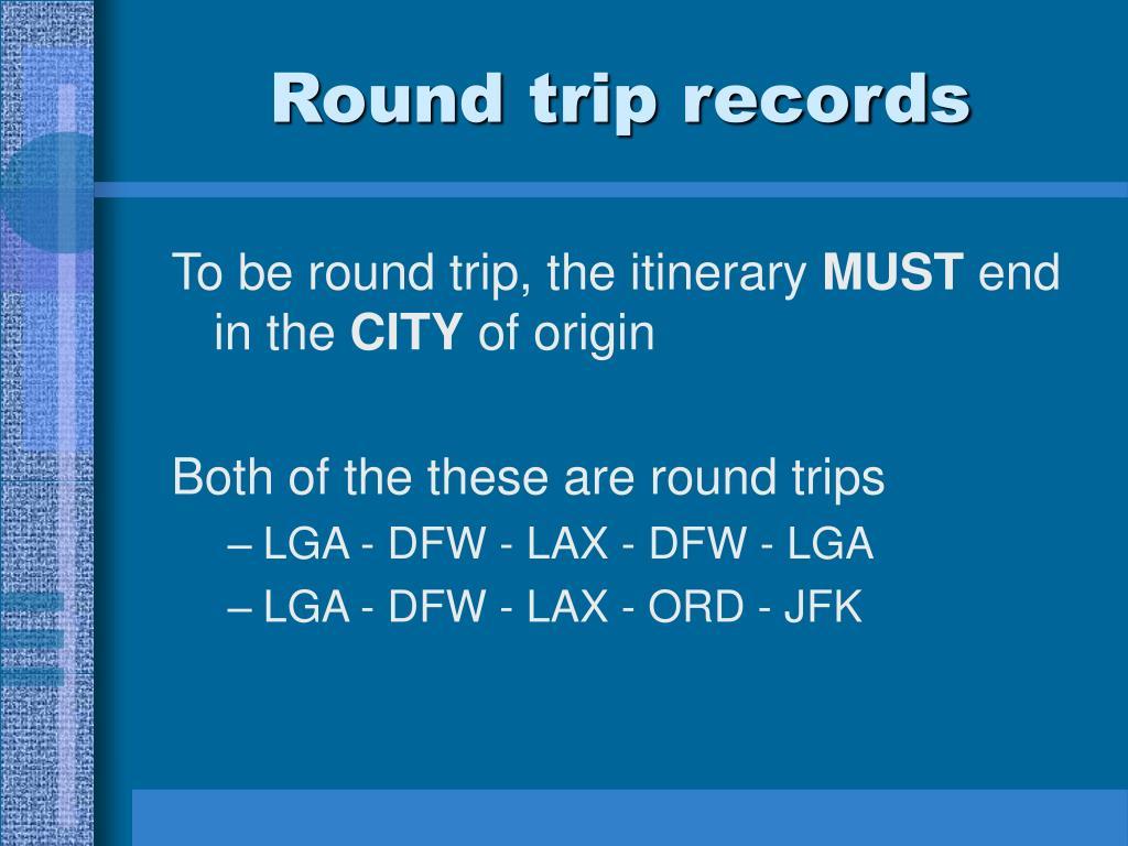Round trip records