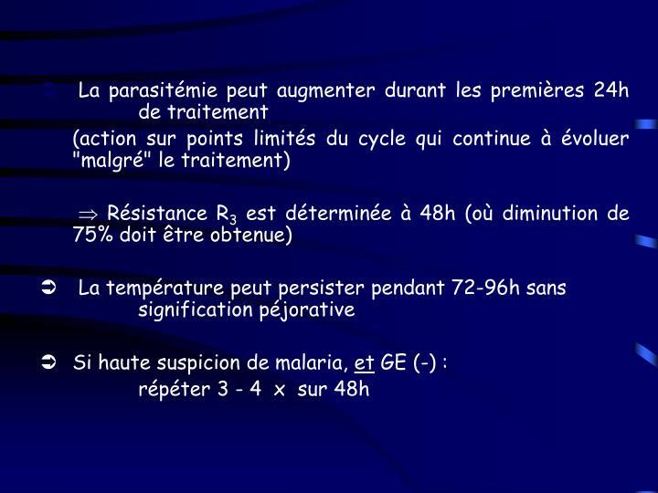 La parasitémie peut augmenter durant les premières 24h