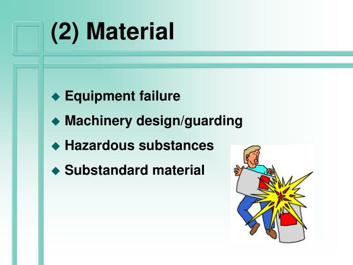 (2) Material