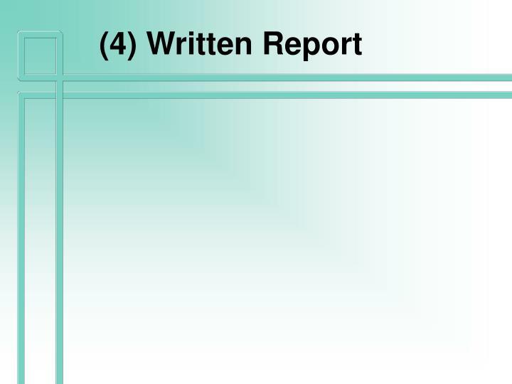 (4) Written Report